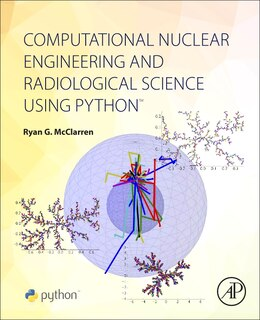 Book Computational Nuclear Engineering And Radiological Science Using Python by Ryan Mcclarren