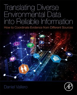 Book Translating Diverse Environmental Data Into Reliable Information: How To Coordinate Evidence From… by Daniel Vallero