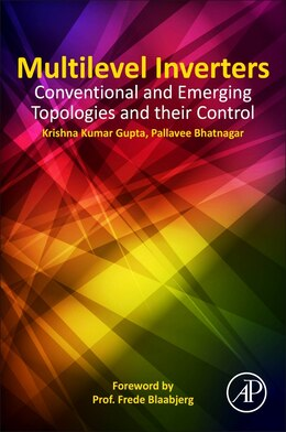 Book Multilevel Inverters: Conventional And Emerging Topologies And Their Control by Krishna Kumar Gupta