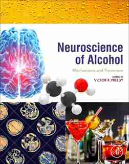 Neuroscience Of Alcohol: Mechanisms And Treatment by Victor R. Preedy
