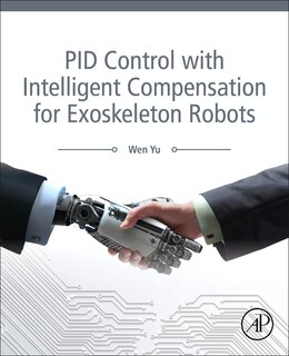 Book Pid Control With Intelligent Compensation For Exoskeleton Robots by Wen Yu