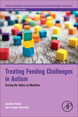 Book Treating Feeding Challenges In Autism: Turning The Tables On Mealtime by Jonathan Tarbox