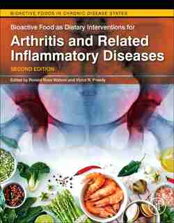 Bioactive Food As Dietary Interventions For Arthritis And Related Inflammatory Diseases by Ronald Ross Watson