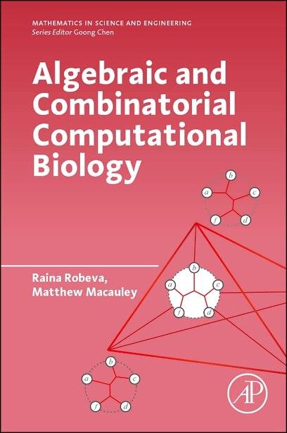 Algebraic And Combinatorial Computational Biology by Raina Robeva
