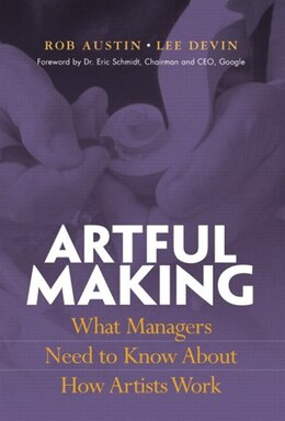 Book Artful Making: What Managers need to know about how Artists Work by Robert Austin
