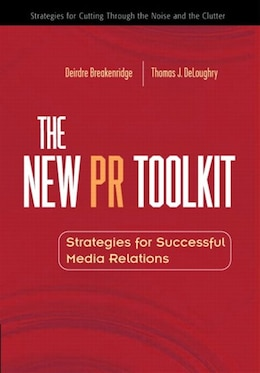 Book The New PR Toolkit: Strategies for Successful Media Relations by Deirdre K. Breakenridge