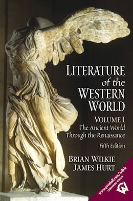 Book Literature of the Western World, Volume I: The Ancient World Through The Renaissance by Brian Wilkie