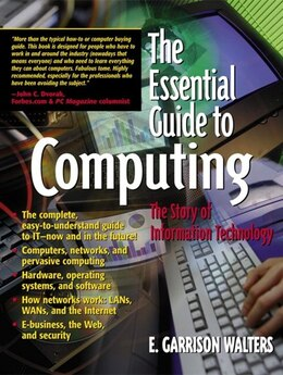 Book The Essential Guide to Computing: The Story Of Information Technology by E. Garrison Walters