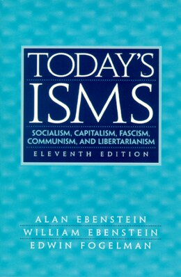 Book Today's ISMS: Socialism, Capitalism, Fascism, Communism, and Libertarianism by Alan Ebenstein