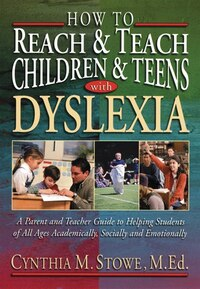 How To Reach and Teach Children and Teens with Dyslexia: A Parent and Teacher Guide to Helping…