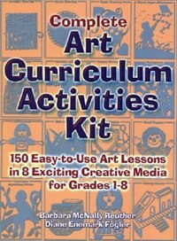 Book Complete Art Curriculum Activities Kit: 150 Easy-to-use Art Lessons In 8 Exciting Creative Media… by Barbara Mcnally Reuther