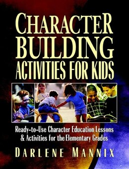 Book Character Building Activities for Kids: Ready-to-Use Character Education Lessons & Activities for… by Darlene Mannix