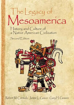 Book The Legacy Of Mesoamerica: History And Culture Of A Native American Civilization by Robert M. Carmack