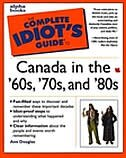 Complete Idiots Guide To Canada In The 60s 70s 80s