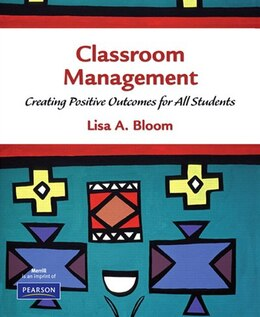 Book Classroom Management: Creating Positive Outcomes for All Students by Lisa A. Bloom