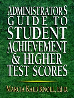 Book Administrators Guide to Student Achievement & Higher Test Scores by Marcia Kalb Knoll