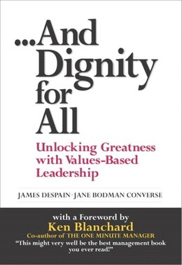 Book And Dignity for All: Unlocking Greatness With Values-based Leadership by James Despain