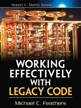 Book Working Effectively with Legacy Code by Michael Feathers