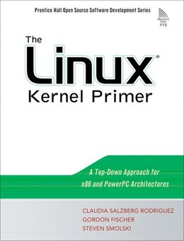 Book The Linux Kernel Primer: A Top-down Approach For X86 And Powerpc Architectures by Claudia Salzberg Rodriguez