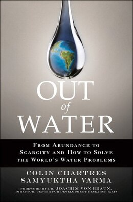 Book Out of Water: From Abundance to Scarcity and How to Solve the World's Water Problems by Colin Chartres