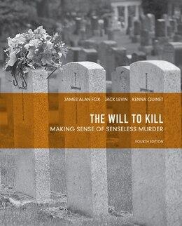 Book The Will to Kill: Making Sense of Senseless Murder by James Alan Fox
