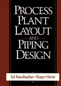 Book Process Plant Layout and Piping Design by Ed Bausbacher