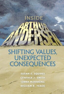 Book Inside Arthur Andersen: Shifting Values, Unexpected Consequences by Susan E. Squires