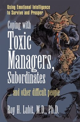 Book Coping with Toxic Managers, Subordinates ... and Other Difficult People: Using Emotional… by Roy H. Lubit