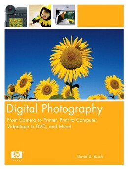 Book Digital Photography: From Camera to Printer, Print to Computer, Videotape to DVD,  and More! by David D. Busch