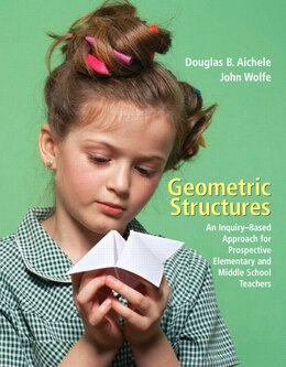 Book Geometric Structures: An Inquiry-Based Approach for Prospective Elementary and Middle School… by Douglas B. Aichele