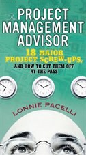 Book The Project Management Advisor: 18 Major Project Screw-ups, And How To Cut Them Off At The Pass by Lonnie Pacelli