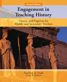 Book Engagement in Teaching History: Theory And Practices For Middle And Secondary Teachers by Frederick D. Drake