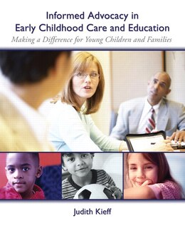 Book Informed Advocacy in Early Childhood Care and Education: Making a Difference for Young Children and… by Judith E. Kieff