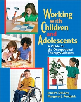 Book Working with Children and Adolescents: A Guide for the Occupational Therapy Assistant by Janet V. Delany