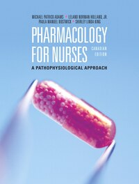 Pharmacology for Nurses: A Pathophysiological Approach, Canadian Edition