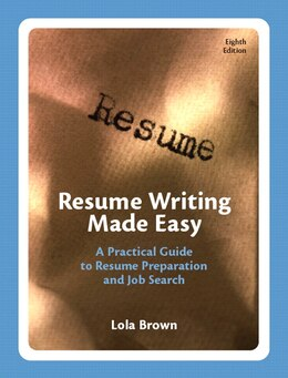 Book Resume Writing Made Easy: A Practical Guide To Resume Preparation And Job Search by Lola M. Brown
