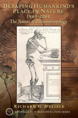 Book Debating Humankind's Place In Nature, 1860-2000: The Nature Of Paleoanthropology by Richard G. Delisle