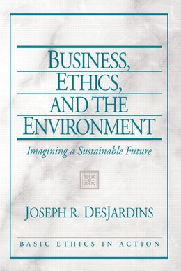 Book Business, Ethics, and the Environment: Imagining A Sustainable Future by Joseph DesJardins