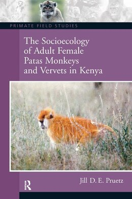 Book The Socioecology Of Adult Female Patas Monkeys And Vervets In Kenya by Jill D.e. Pruetz