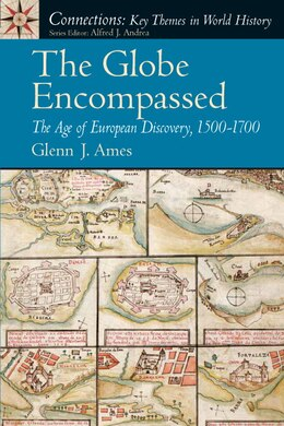 Book The Globe Encompassed: The Age of European Discovery (1500 to 1700) by Glenn J. Ames