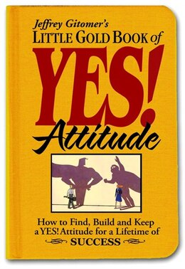 Book Little Gold Book Of Yes! Attitude: How To Find, Build And Keep A Yes! Attitude For A Lifetime Of… by Jeffrey Gitomer