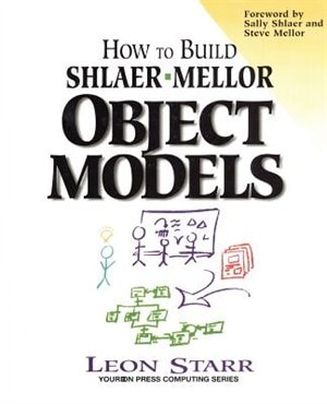 How to Build Shlaer-Mellor Object Models by Leon Starr