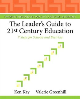 Book The Leader's Guide To 21st Century Education: 7 Steps for Schools and Districts by Ken Kay