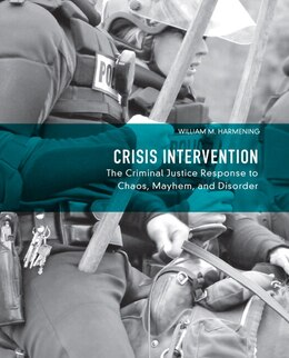 Book Crisis Intervention: The Criminal Justice Response To Chaos, Mayhem, And Disorder by William M. Harmening