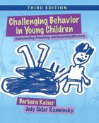 Challenging Behavior in Young Children: Understanding, Preventing and Responding Effectively