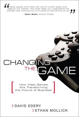 Book Changing the Game: How Video Games Are Transforming the Future of Business (paperback) by David Edery