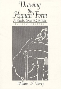 Book Drawing The Human Form: Methods, Sources, Concepts by William A. Berry