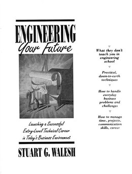 Book Engineering Your Future: Launching A Successful Entry-Level Technical Career In Today's Business… by Stuart G. Walesh