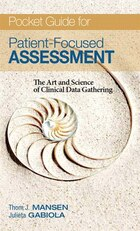 Pocket Guide For Patient Focused Assessment: The Art And Science Of Clinical Data Gathering