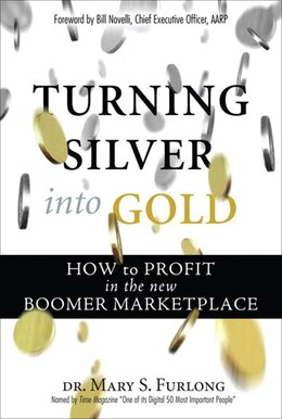 Book Turning Silver into Gold: How to Profit in the New Boomer Marketplace (paperback) by Mary Furlong